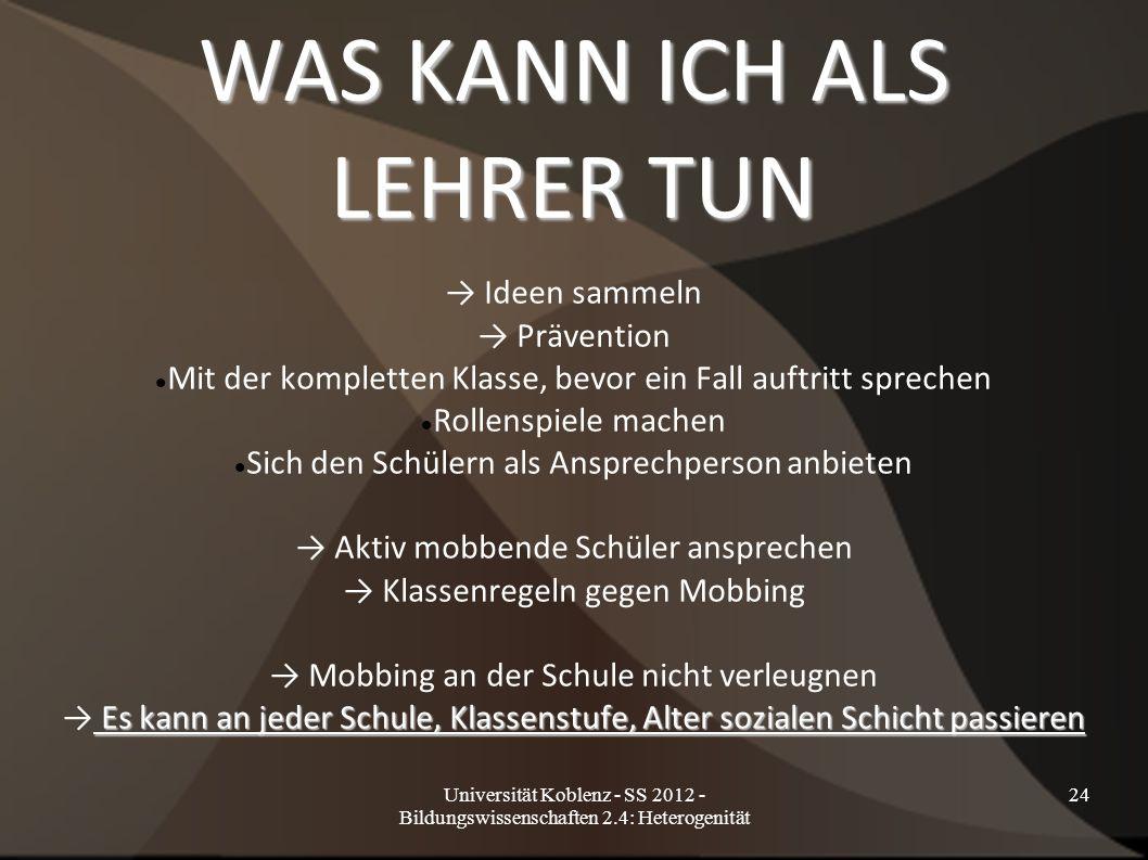 Universität Koblenz - SS 2012 - Bildungswissenschaften 2.4: Heterogenität 24 WAS KANN ICH ALS LEHRER TUN → Ideen sammeln → Prävention Mit der komplett