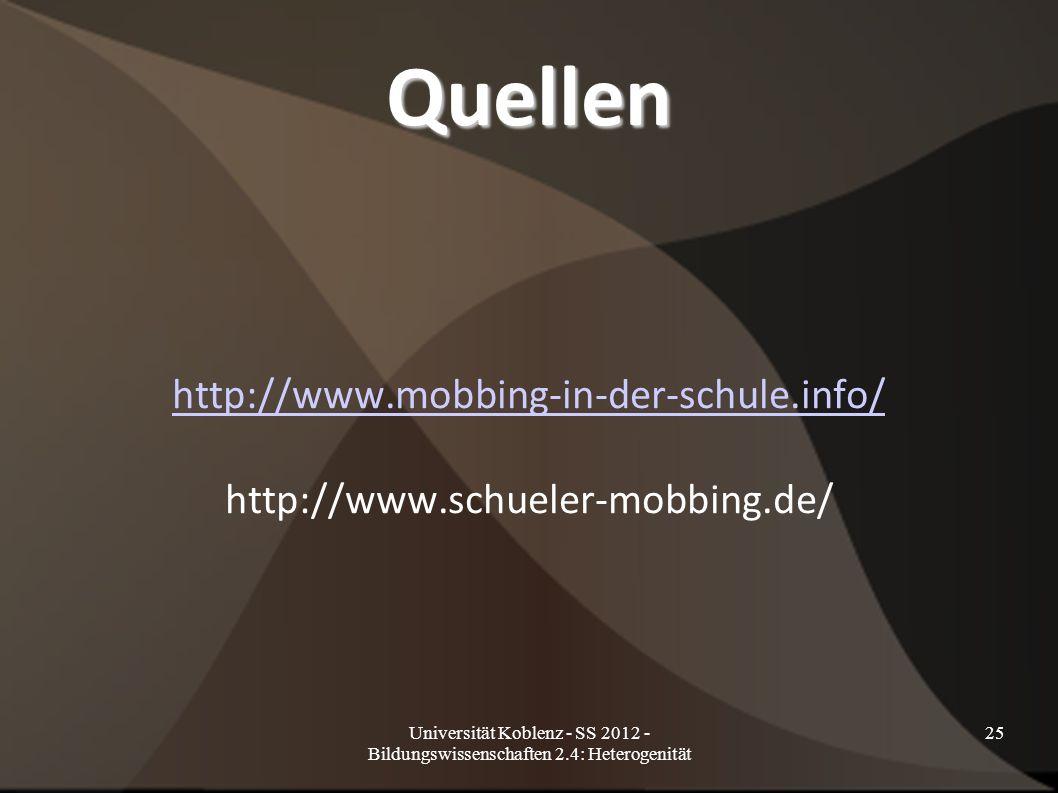 Universität Koblenz - SS 2012 - Bildungswissenschaften 2.4: Heterogenität 25 Quellen http://www.mobbing-in-der-schule.info/ http://www.schueler-mobbing.de/