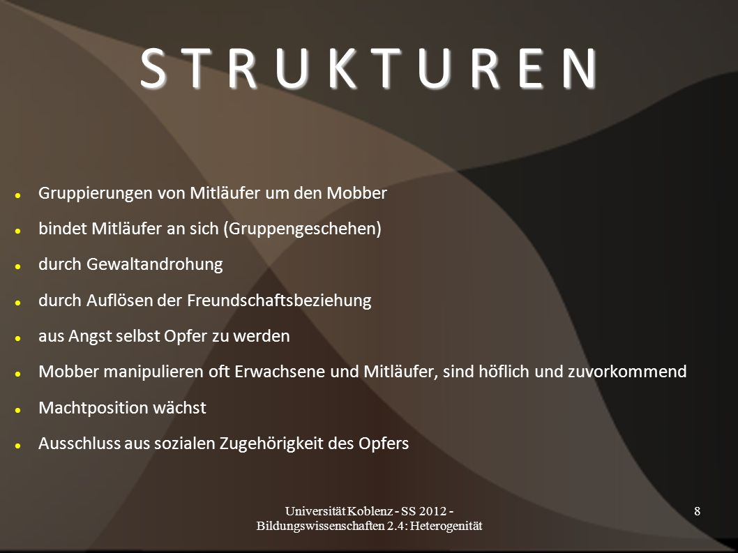 Universität Koblenz - SS 2012 - Bildungswissenschaften 2.4: Heterogenität 8 S T R U K T U R E N Gruppierungen von Mitläufer um den Mobber bindet Mitlä