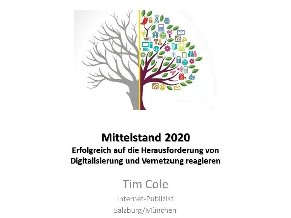 Mittelstand 2020 Erfolgreich auf die Herausforderung von Digitalisierung und Vernetzung reagieren Tim Cole Internet-Publizist Salzburg/München