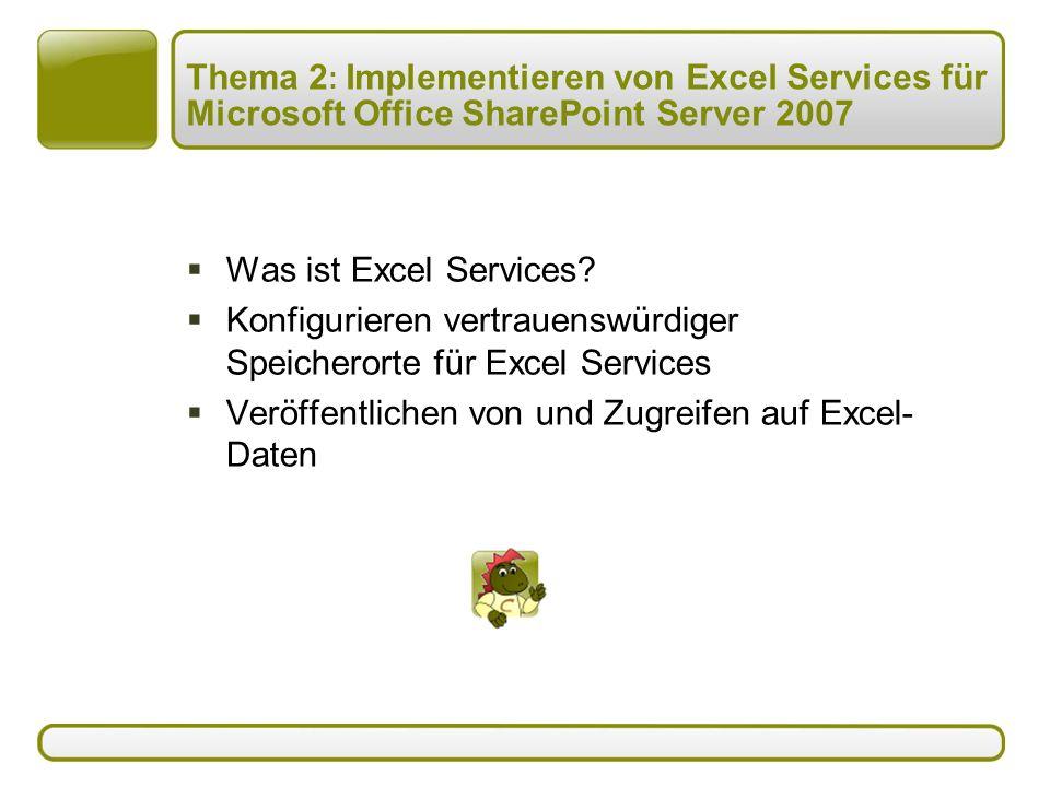 Thema 2 : Implementieren von Excel Services für Microsoft Office SharePoint Server 2007  Was ist Excel Services.