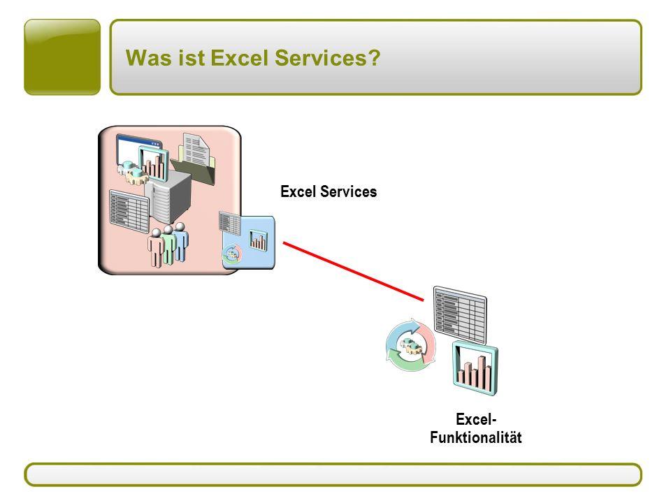 Was ist Excel Services Excel Services Excel- Funktionalität