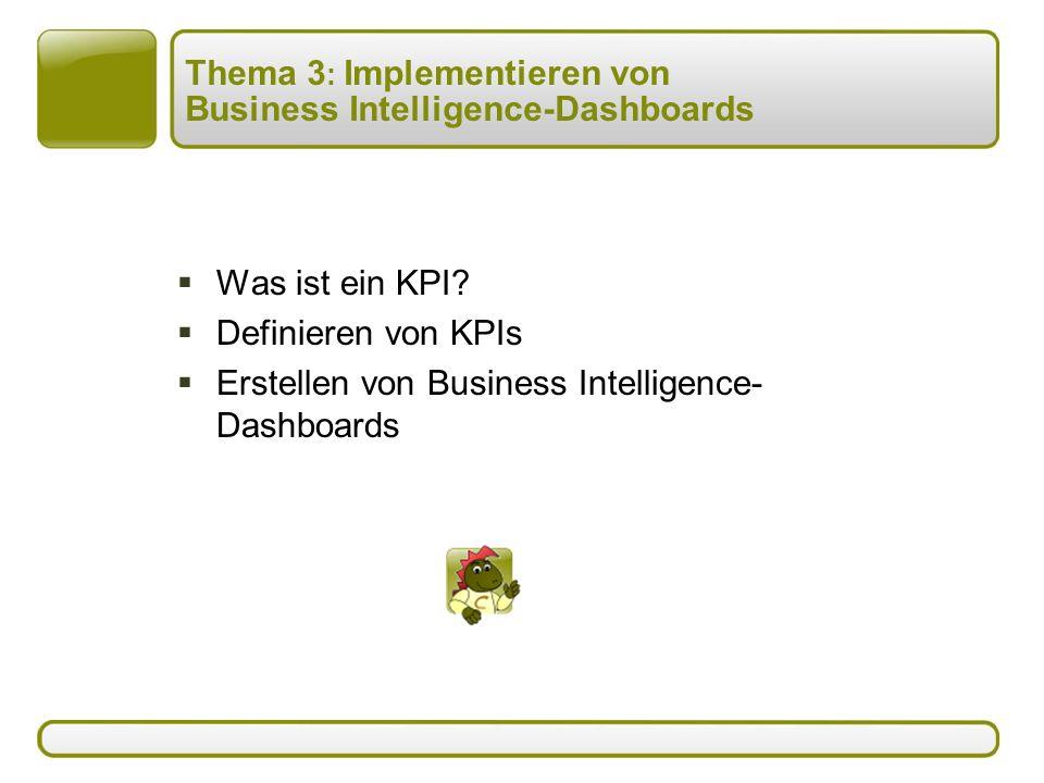 Thema 3 : Implementieren von Business Intelligence-Dashboards  Was ist ein KPI.