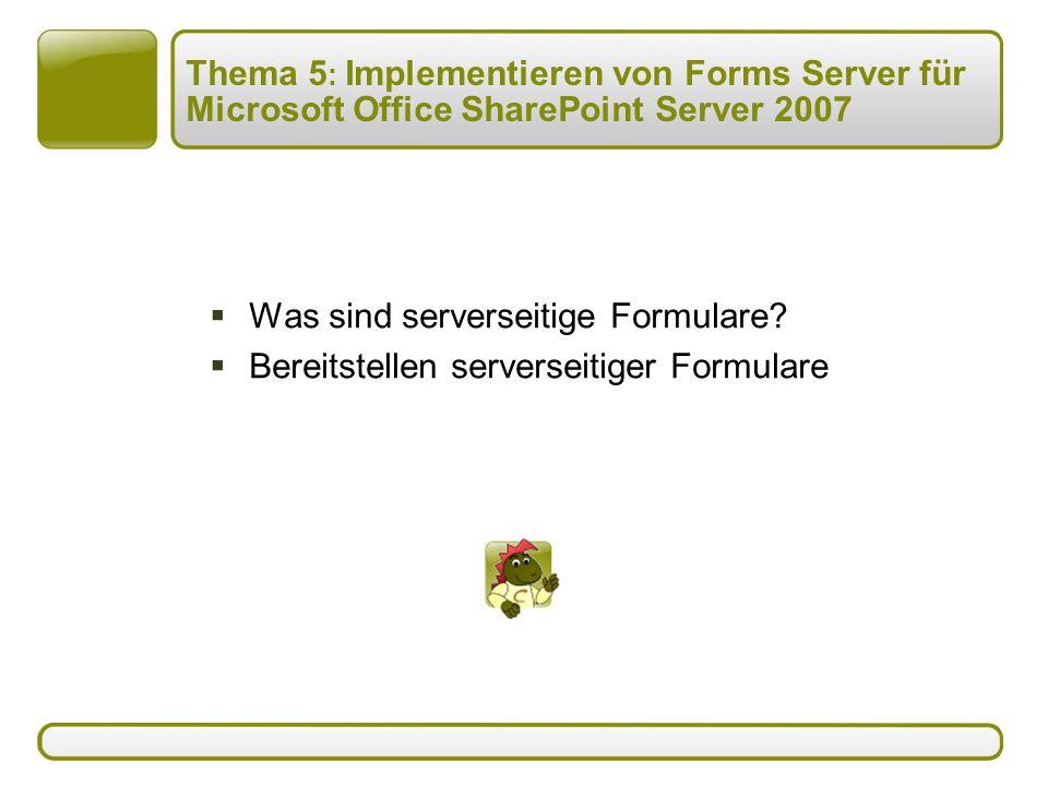 Thema 5 : Implementieren von Forms Server für Microsoft Office SharePoint Server 2007  Was sind serverseitige Formulare.