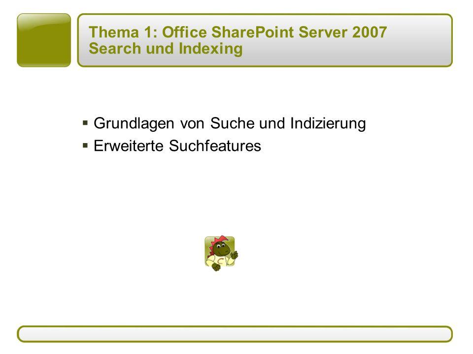  Grundlagen von Suche und Indizierung  Erweiterte Suchfeatures Thema 1: Office SharePoint Server 2007 Search und Indexing