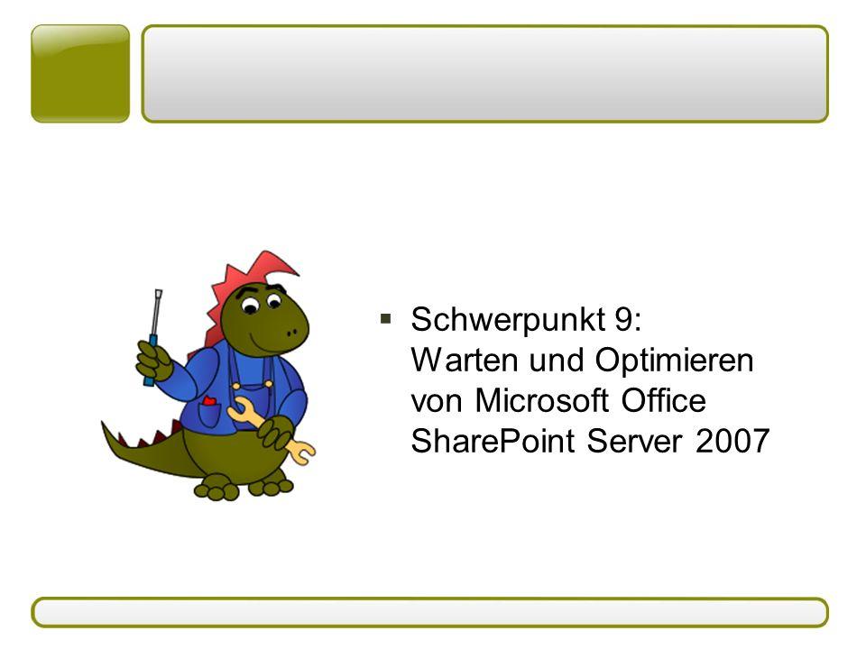  Schwerpunkt 9: Warten und Optimieren von Microsoft Office SharePoint Server 2007
