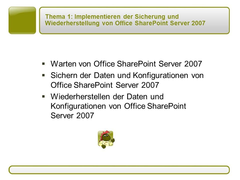 Thema 1: Implementieren der Sicherung und Wiederherstellung von Office SharePoint Server 2007  Warten von Office SharePoint Server 2007  Sichern der Daten und Konfigurationen von Office SharePoint Server 2007  Wiederherstellen der Daten und Konfigurationen von Office SharePoint Server 2007