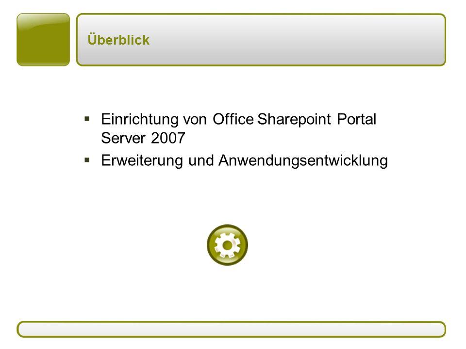 Überblick  Einrichtung von Office Sharepoint Portal Server 2007  Erweiterung und Anwendungsentwicklung