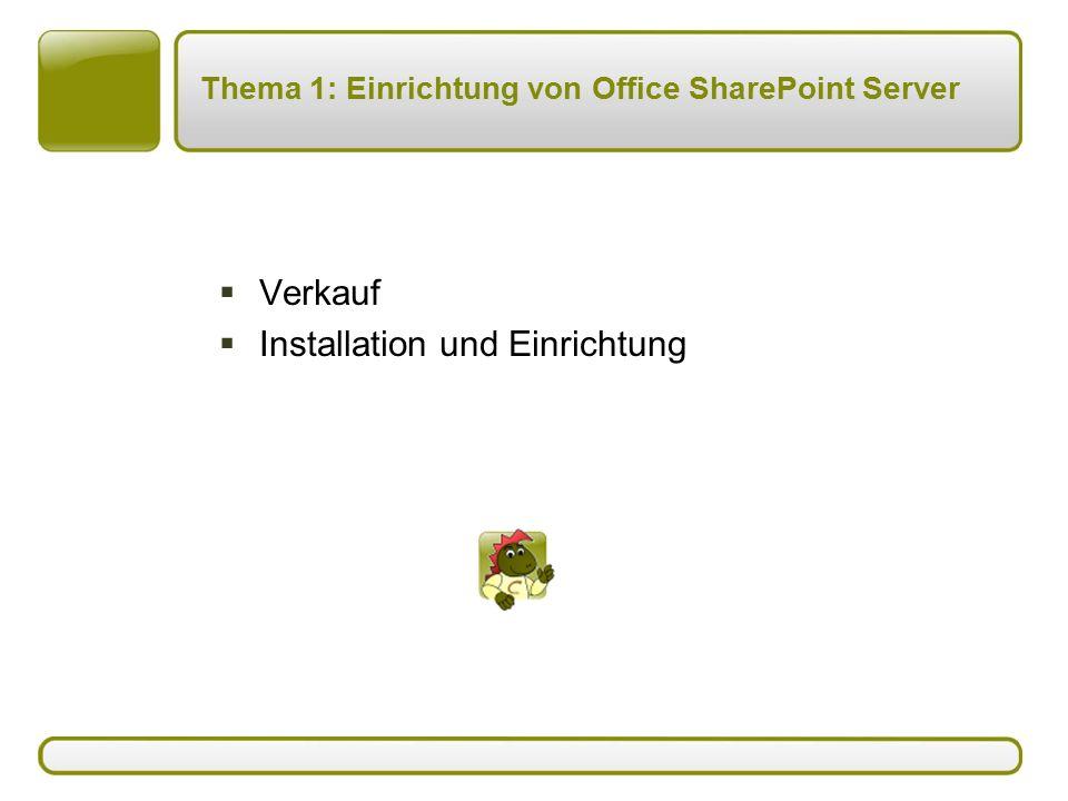 Thema 1: Einrichtung von Office SharePoint Server  Verkauf  Installation und Einrichtung