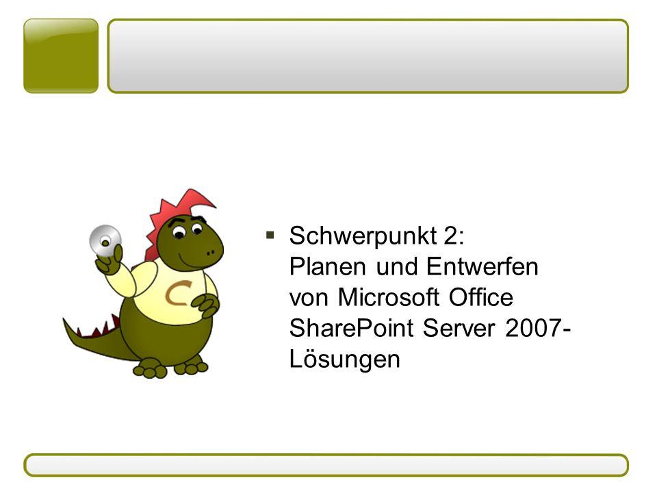  Schwerpunkt 2: Planen und Entwerfen von Microsoft Office SharePoint Server 2007- Lösungen