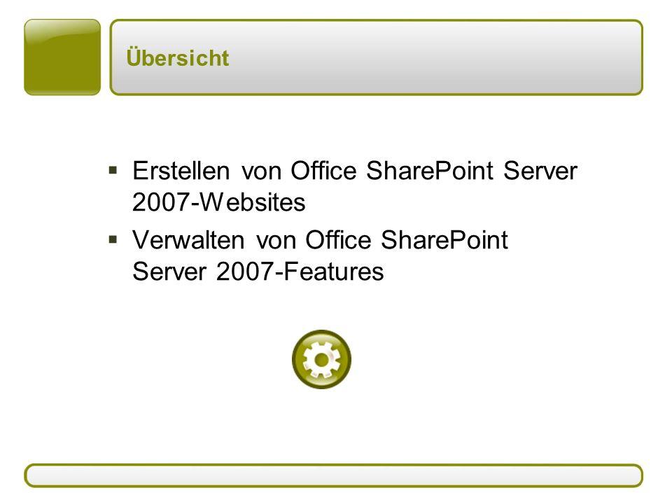 Übersicht  Erstellen von Office SharePoint Server 2007-Websites  Verwalten von Office SharePoint Server 2007-Features