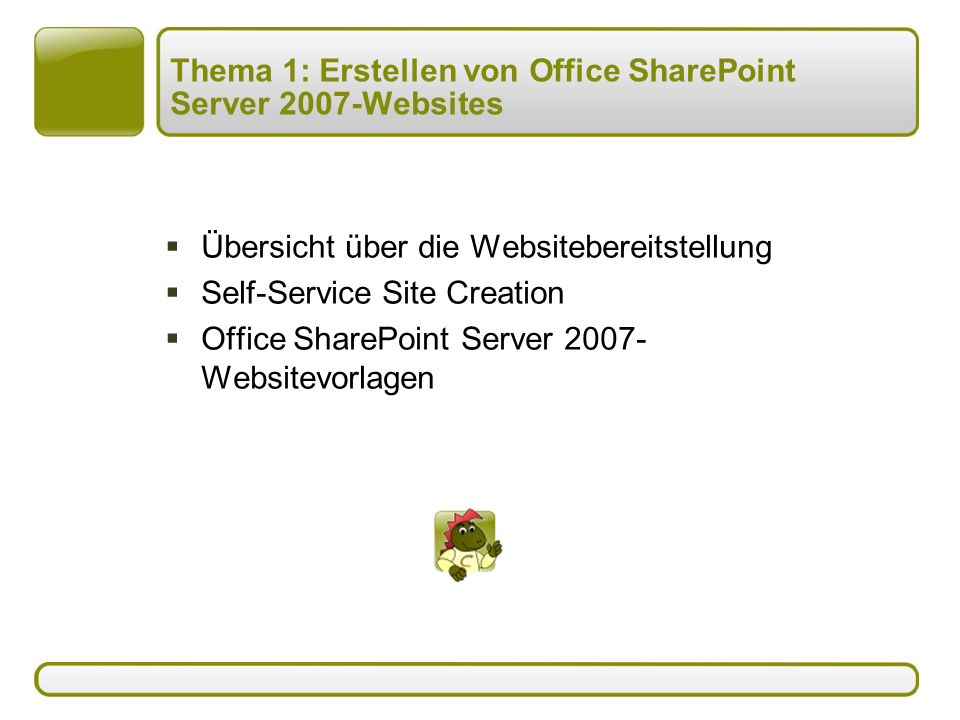 Thema 1: Erstellen von Office SharePoint Server 2007-Websites  Übersicht über die Websitebereitstellung  Self-Service Site Creation  Office SharePoint Server 2007- Websitevorlagen