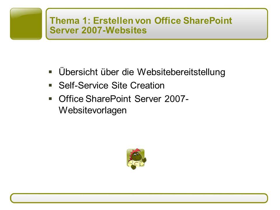Thema 1: Erstellen von Office SharePoint Server 2007-Websites  Übersicht über die Websitebereitstellung  Self-Service Site Creation  Office SharePoint Server 2007- Websitevorlagen