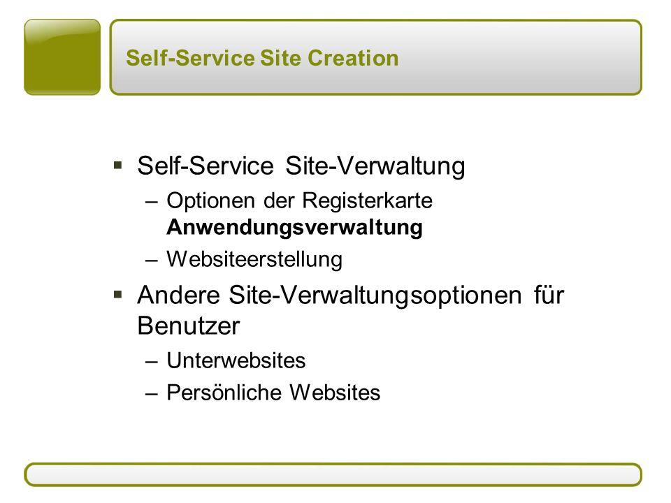 Self-Service Site Creation  Self-Service Site-Verwaltung –Optionen der Registerkarte Anwendungsverwaltung –Websiteerstellung  Andere Site-Verwaltungsoptionen für Benutzer –Unterwebsites –Persönliche Websites