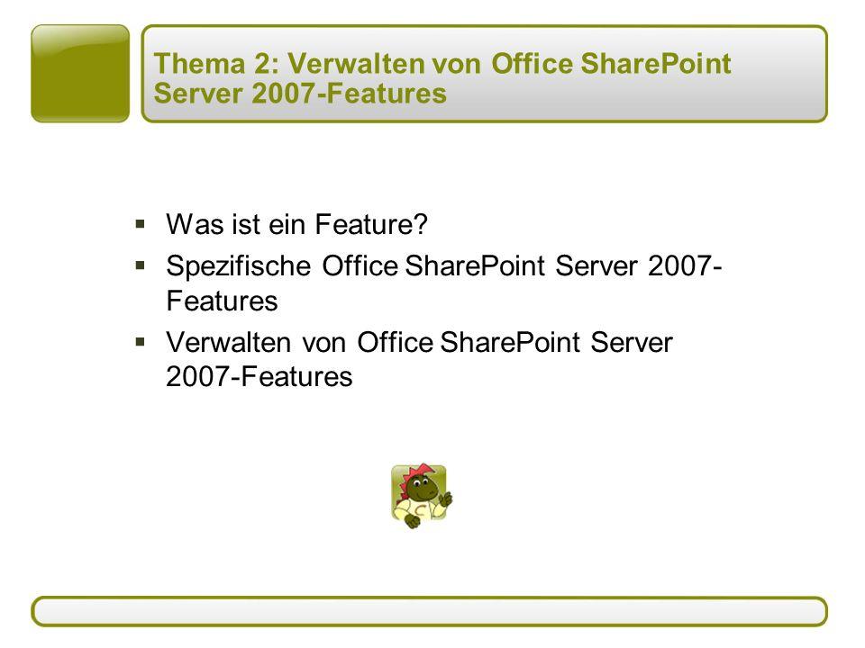 Thema 2: Verwalten von Office SharePoint Server 2007-Features  Was ist ein Feature.
