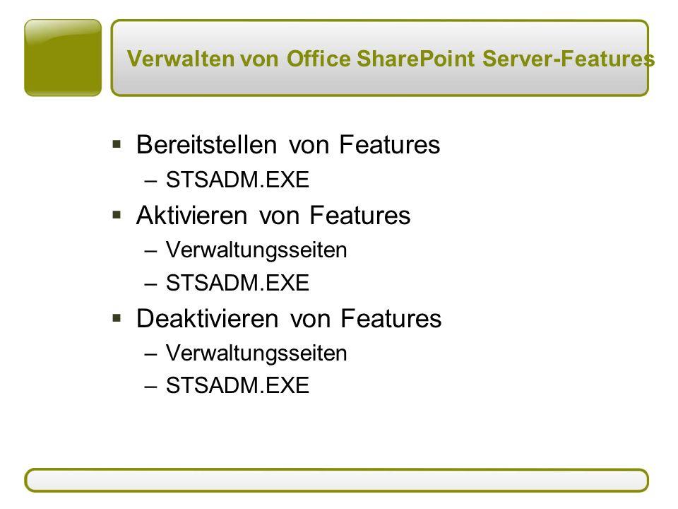 Verwalten von Office SharePoint Server-Features  Bereitstellen von Features –STSADM.EXE  Aktivieren von Features –Verwaltungsseiten –STSADM.EXE  Deaktivieren von Features –Verwaltungsseiten –STSADM.EXE