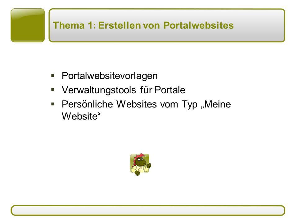 """Thema 1 : Erstellen von Portalwebsites  Portalwebsitevorlagen  Verwaltungstools für Portale  Persönliche Websites vom Typ """"Meine Website"""