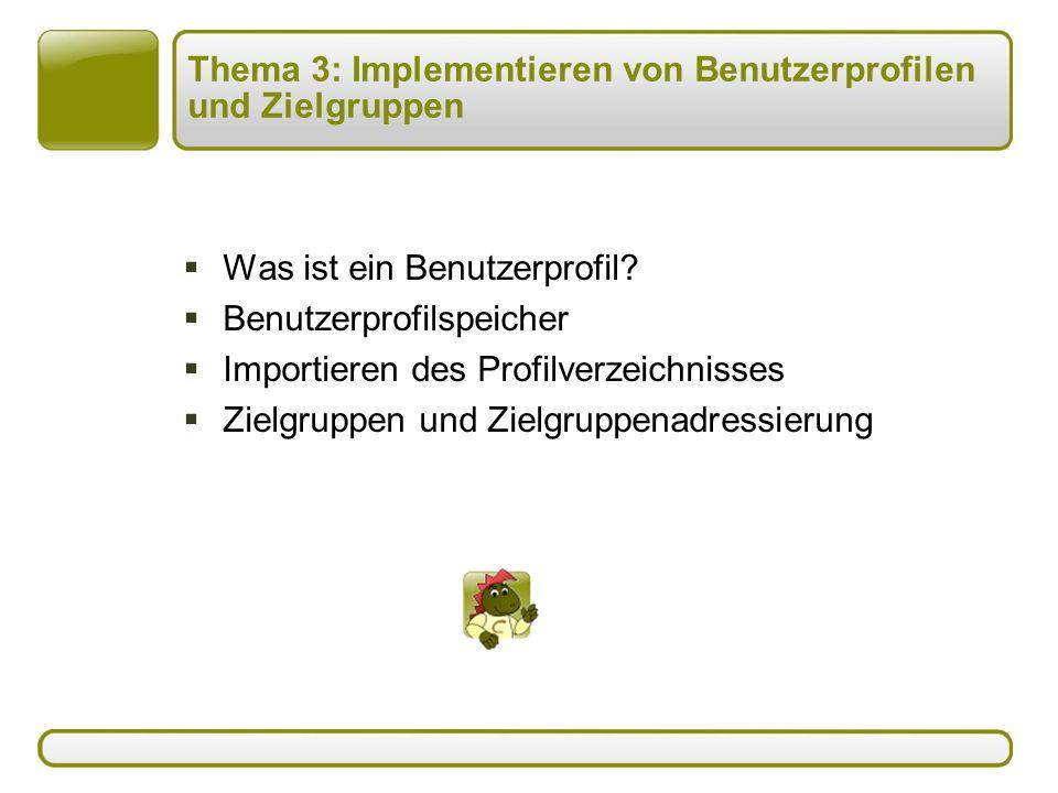 Thema 3: Implementieren von Benutzerprofilen und Zielgruppen  Was ist ein Benutzerprofil.