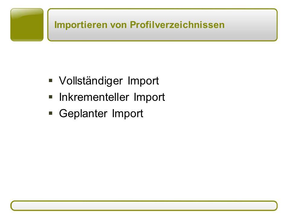 Importieren von Profilverzeichnissen  Vollständiger Import  Inkrementeller Import  Geplanter Import