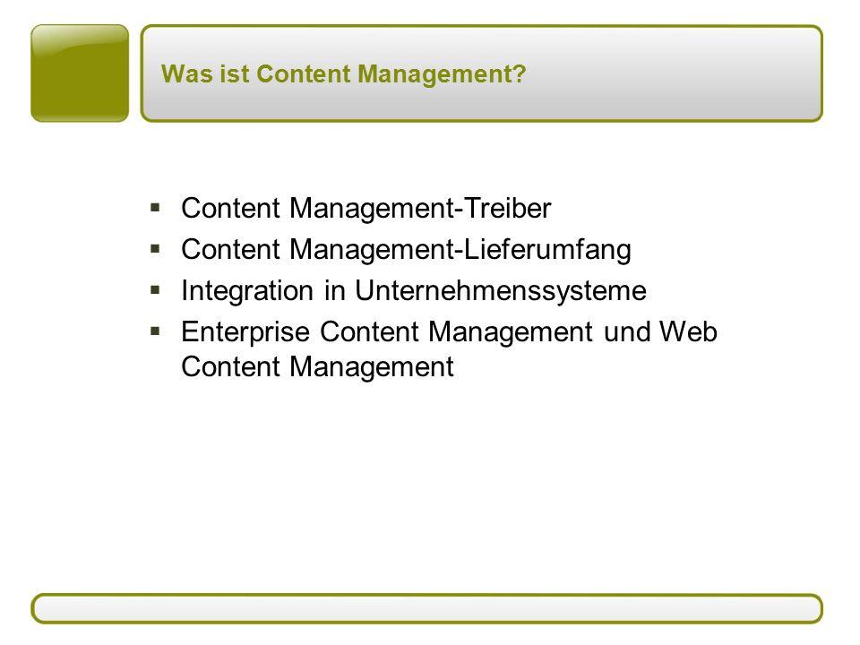 Was ist Content Management?  Content Management-Treiber  Content Management-Lieferumfang  Integration in Unternehmenssysteme  Enterprise Content M