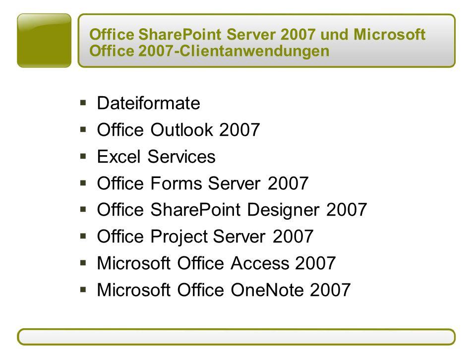 Office SharePoint Server 2007 und Microsoft Office 2007-Clientanwendungen  Dateiformate  Office Outlook 2007  Excel Services  Office Forms Server 2007  Office SharePoint Designer 2007  Office Project Server 2007  Microsoft Office Access 2007  Microsoft Office OneNote 2007