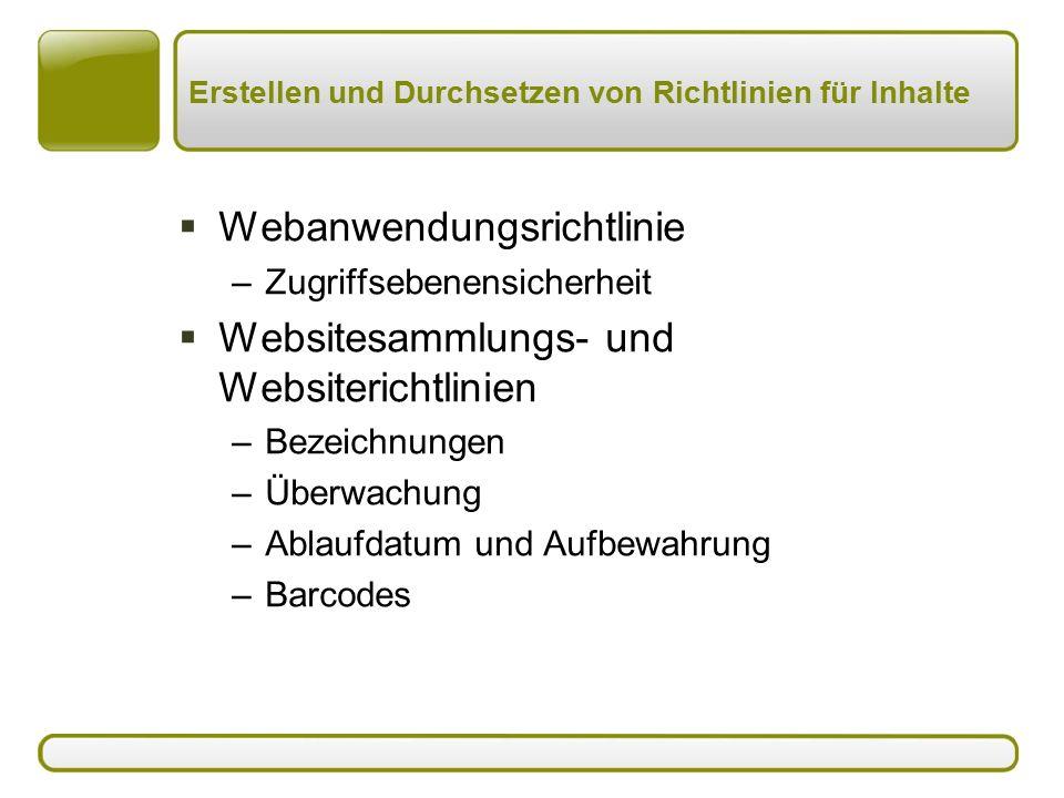 Erstellen und Durchsetzen von Richtlinien für Inhalte  Webanwendungsrichtlinie –Zugriffsebenensicherheit  Websitesammlungs- und Websiterichtlinien –Bezeichnungen –Überwachung –Ablaufdatum und Aufbewahrung –Barcodes