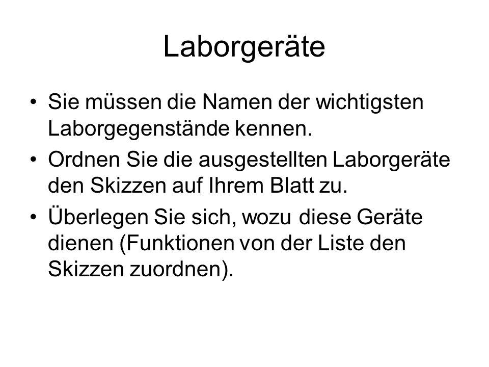 Laborgeräte Sie müssen die Namen der wichtigsten Laborgegenstände kennen. Ordnen Sie die ausgestellten Laborgeräte den Skizzen auf Ihrem Blatt zu. Übe
