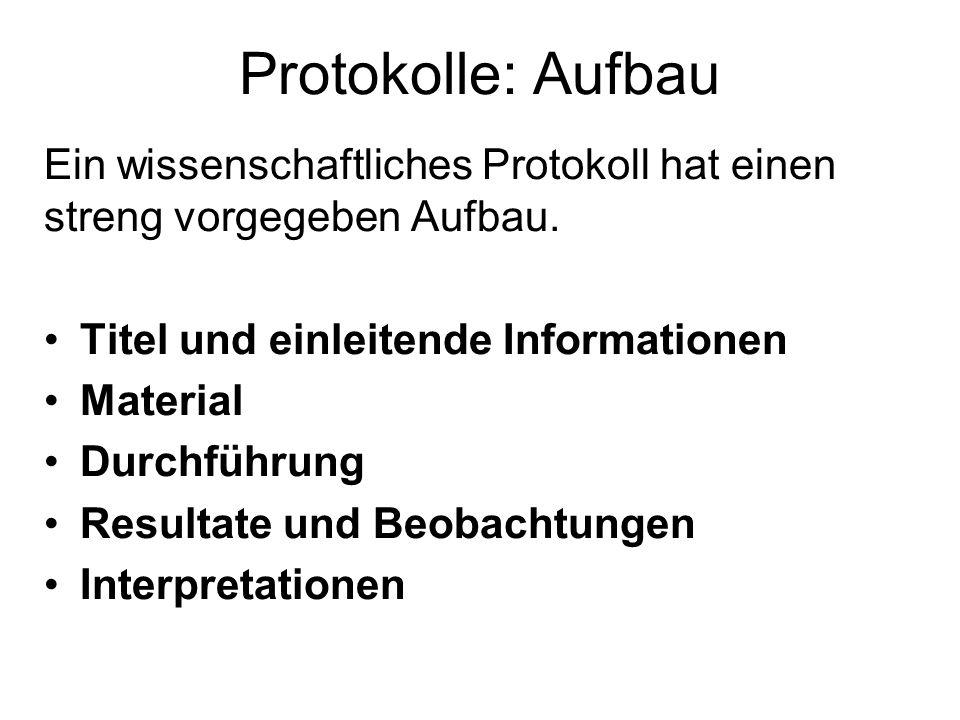 Protokolle: Aufbau Ein wissenschaftliches Protokoll hat einen streng vorgegeben Aufbau. Titel und einleitende Informationen Material Durchführung Resu