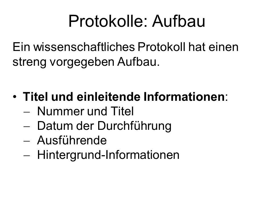 Protokolle: Aufbau Ein wissenschaftliches Protokoll hat einen streng vorgegeben Aufbau. Titel und einleitende Informationen:  Nummer und Titel  Datu