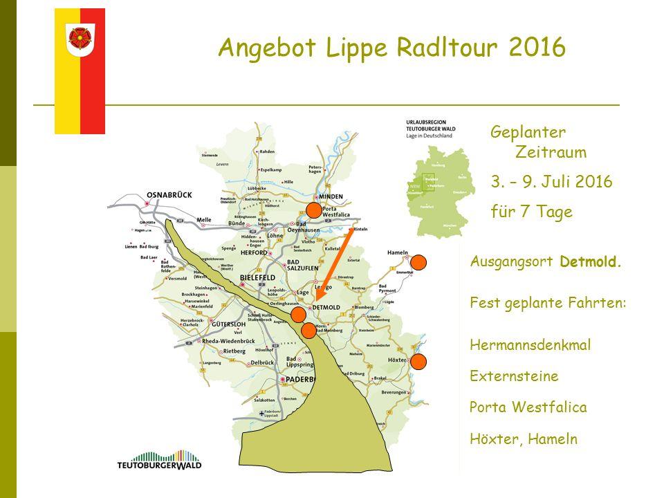 Angebot Lippe Radltour 2016 Geplanter Zeitraum 3. – 9. Juli 2016 für 7 Tage Ausgangsort Detmold. Fest geplante Fahrten: Hermannsdenkmal Externsteine P