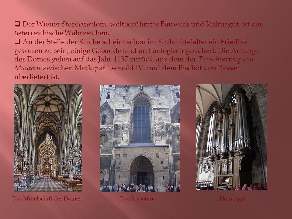  Der Wiener Stephansdom, weltberühmtes Bauwerk und Kulturgut, ist das österreichische Wahrzeichen.