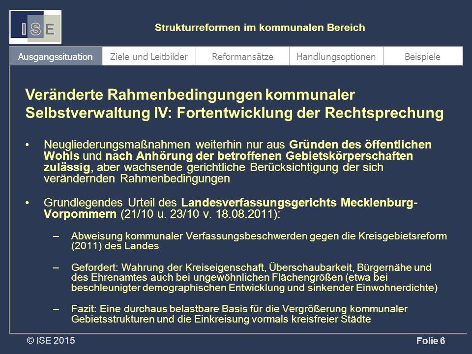 © ISE 2015 Strukturreformen im kommunalen Bereich Folie 7 Bundesweite Kreisgebietsreformen in den 1970er Jahren Prägend das Leitbild im Rahmen der sog.