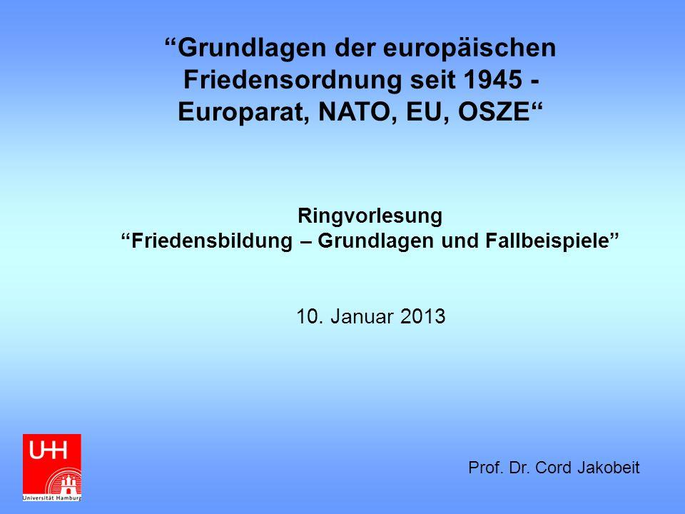 Grundlagen der europäischen Friedensordnung seit 1945 - Europarat, NATO, EU, OSZE Ringvorlesung Friedensbildung – Grundlagen und Fallbeispiele 10.
