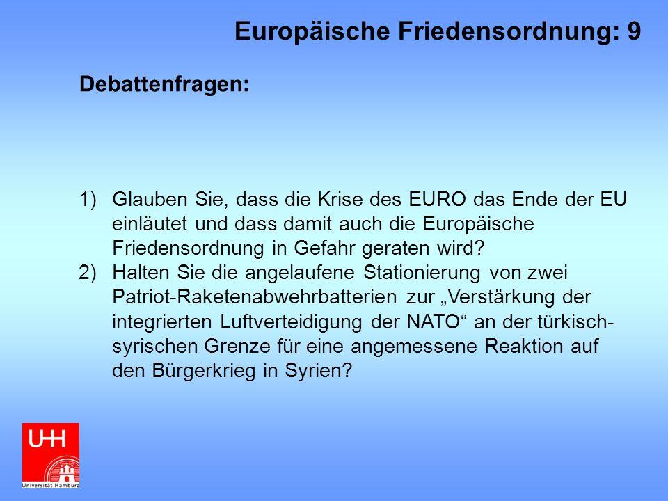 Debattenfragen: 1)Glauben Sie, dass die Krise des EURO das Ende der EU einläutet und dass damit auch die Europäische Friedensordnung in Gefahr geraten wird.