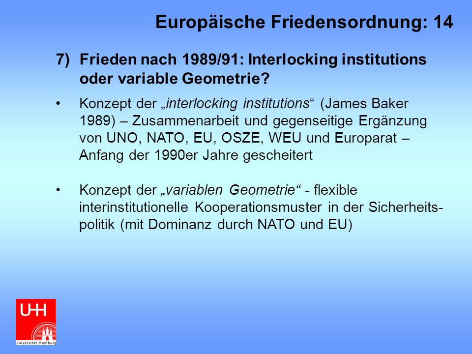"7)Frieden nach 1989/91: Interlocking institutions oder variable Geometrie? Konzept der ""interlocking institutions"" (James Baker 1989) – Zusammenarbeit"