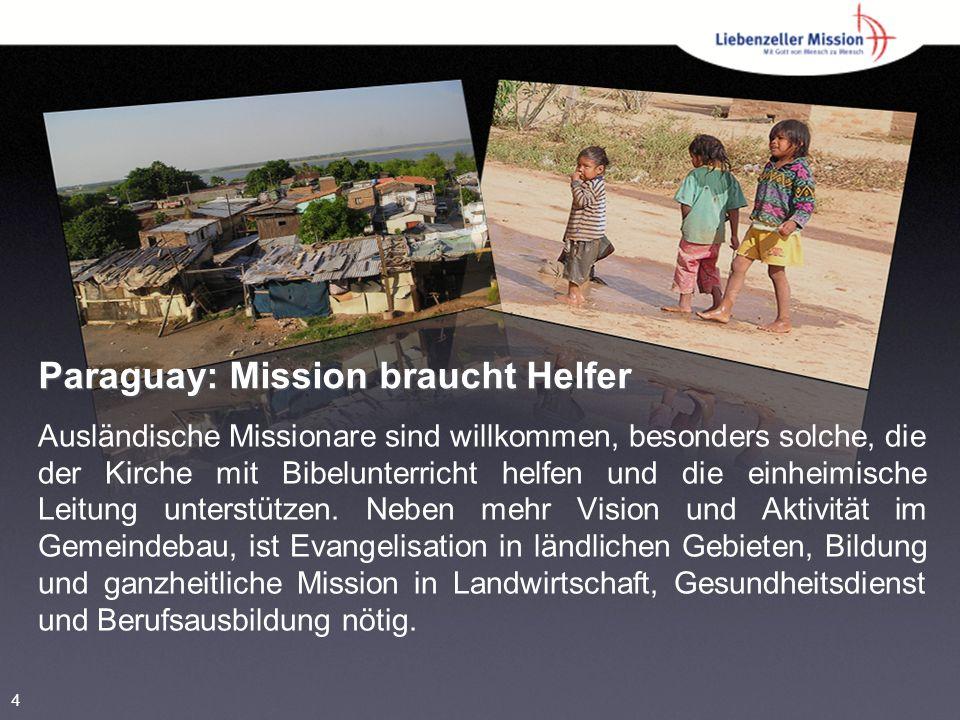 Paraguay: Mission braucht Helfer Ausländische Missionare sind willkommen, besonders solche, die der Kirche mit Bibelunterricht helfen und die einheimische Leitung unterstützen.