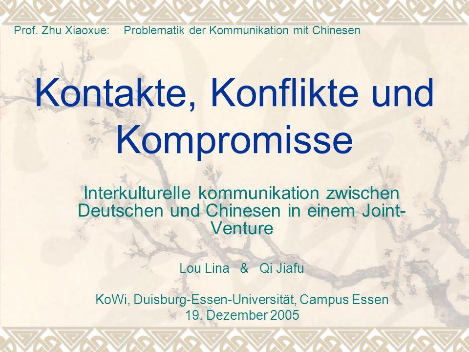 Kontakte, Konflikte und Kompromisse Interkulturelle kommunikation zwischen Deutschen und Chinesen in einem Joint- Venture Lou Lina & Qi Jiafu KoWi, Du