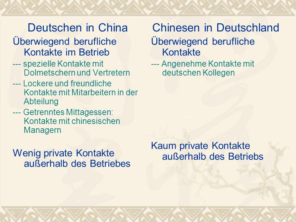 Deutschen in China Überwiegend berufliche Kontakte im Betrieb --- spezielle Kontakte mit Dolmetschern und Vertretern --- Lockere und freundliche Konta