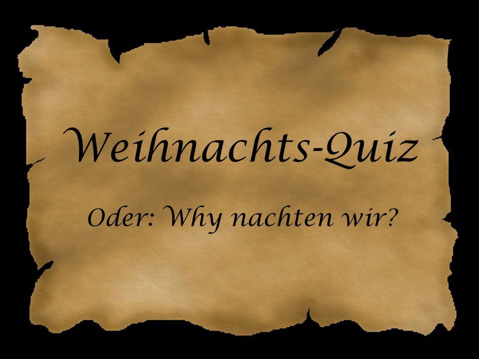 Weihnachts-Quiz Oder: Why nachten wir?