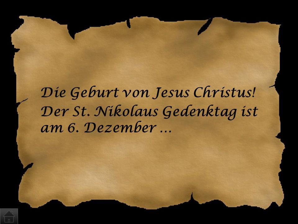 Was feiern wir zu Weihnachten? a)Den St. Nikolaus Gedenktag (Bischof von Myra bei Antalya im 4. Jh.) b)Die Geburt von Jesus Christus c)Das Kommen des
