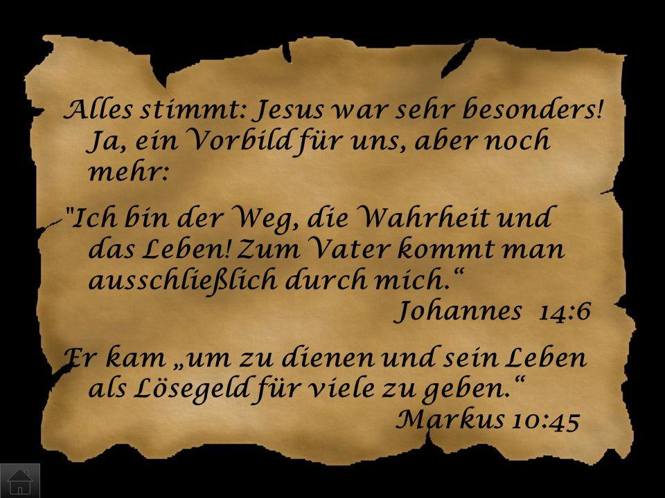 Was ist an Jesus so besonders? a)Er war ein besonders liebevoller Mensch, der unser Vorbild sein kann b)Er ist gekommen, um den Weg zu Gott zu zeigen