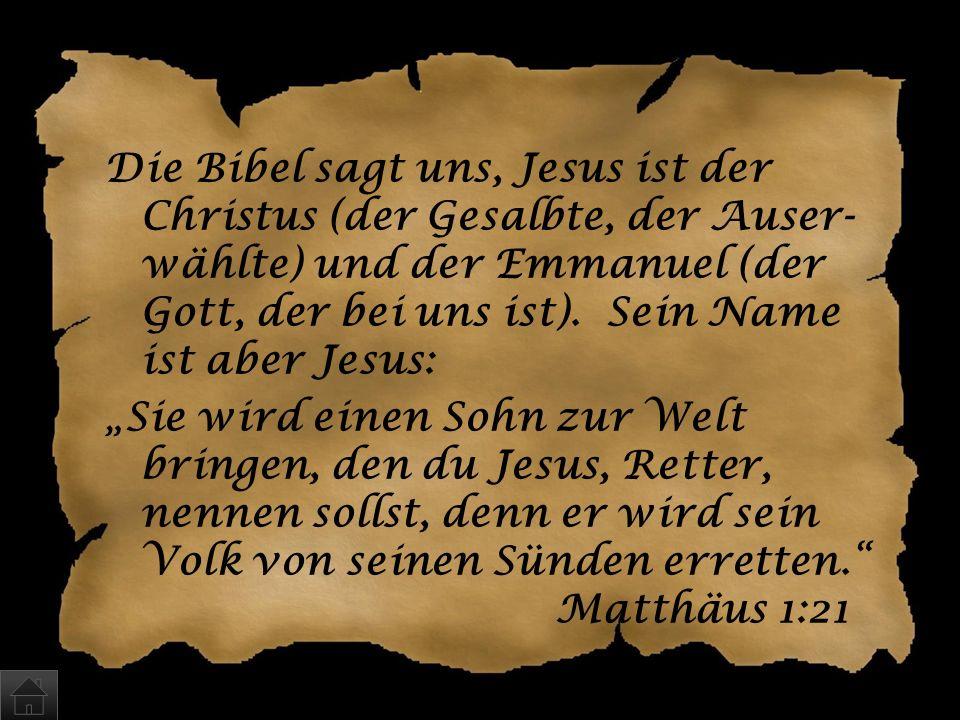Wie sollte das Kind mit Namen heißen? a)Jesus (Gott rettet) b)Christus (der Gesalbte, der Auserwählte) c)Emmanuel (der Gott, der bei uns ist)