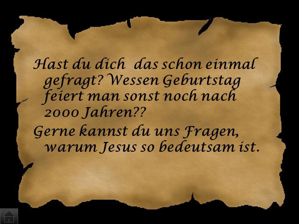 Was ist so wichtig an Jesus, dass wir noch heute Weihnachten feiern? a)Keine Ahnung, ich verstehe es auch nicht … b)Eigentlich nichts – wir sollten es