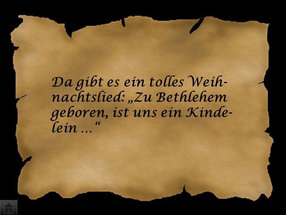Wo wurde Jesus geboren? a)Nazareth b)Bethlehem c)Jerusalem
