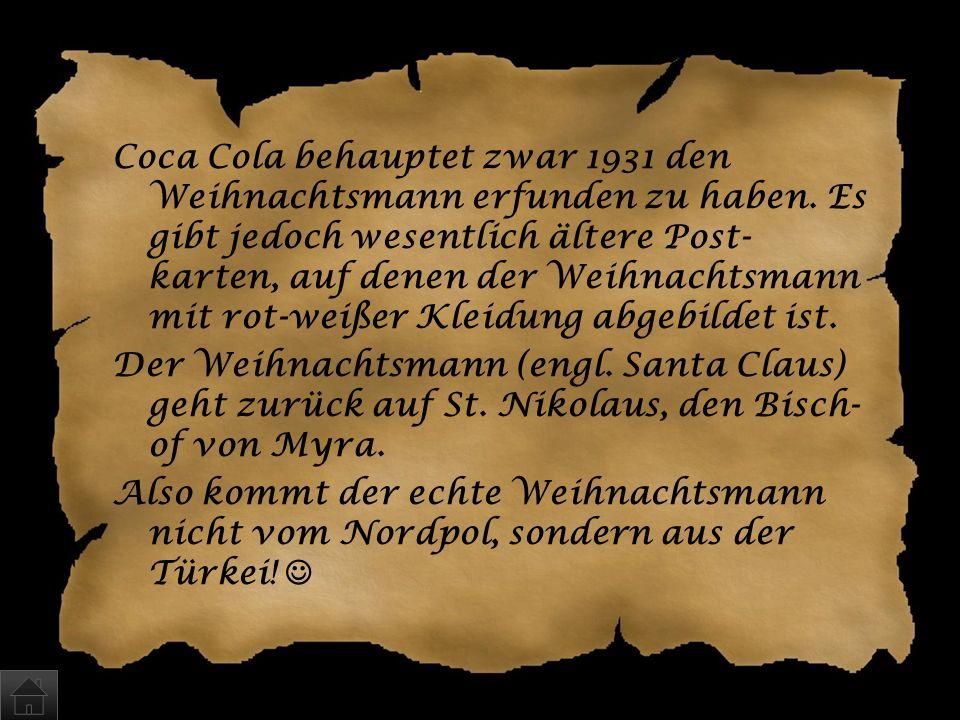 Wie entstand der Weihnachtsmann? a)Er geht zurück auf Nikolaus, den Bischof von Myra b)Er ist ein Coca Cola Werbegag c)Er ist eine alte nordische Trad