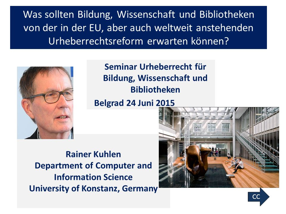 1 Rainer Kuhlen Department of Computer and Information Science University of Konstanz, Germany Was sollten Bildung, Wissenschaft und Bibliotheken von