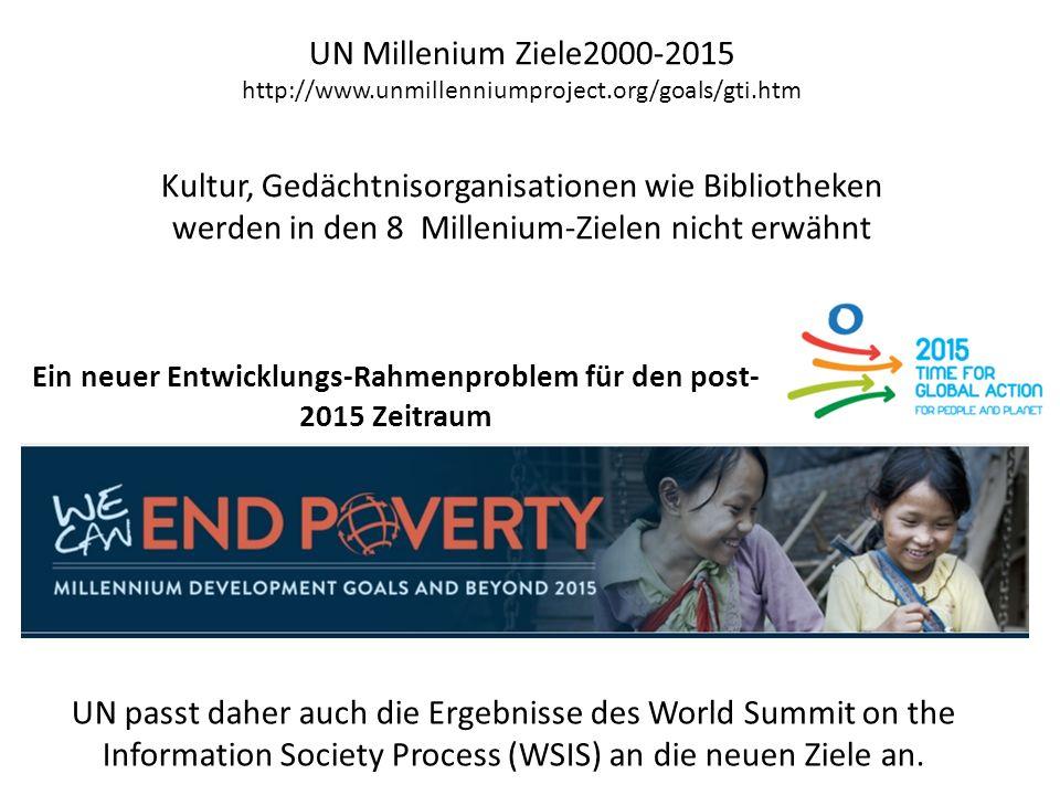 UN Millenium Ziele2000-2015 http://www.unmillenniumproject.org/goals/gti.htm UN passt daher auch die Ergebnisse des World Summit on the Information Society Process (WSIS) an die neuen Ziele an.
