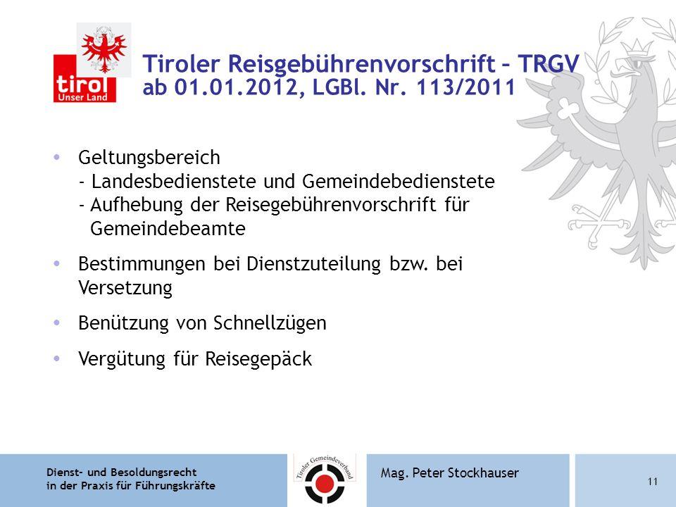 Dienst- und Besoldungsrecht in der Praxis für Führungskräfte 11 Mag. Peter Stockhauser Tiroler Reisgebührenvorschrift – TRGV ab 01.01.2012, LGBl. Nr.