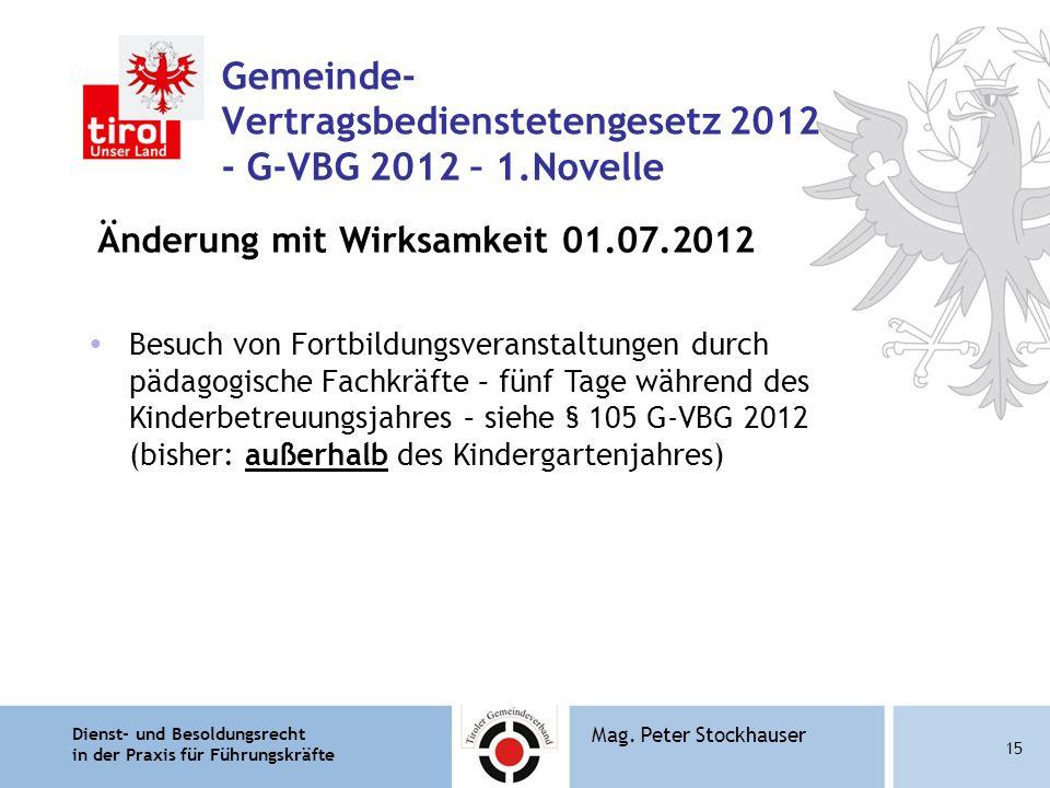 Dienst- und Besoldungsrecht in der Praxis für Führungskräfte 15 Mag. Peter Stockhauser Gemeinde- Vertragsbedienstetengesetz 2012 - G-VBG 2012 – 1.Nove