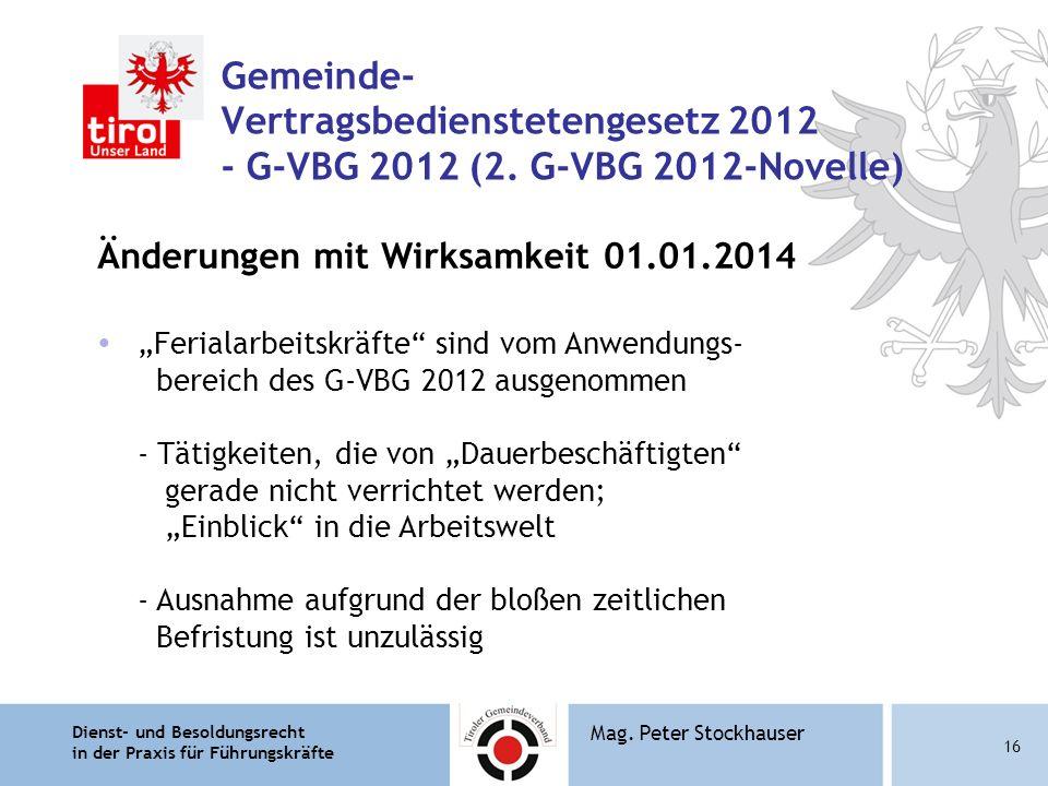 Dienst- und Besoldungsrecht in der Praxis für Führungskräfte 16 Mag. Peter Stockhauser Gemeinde- Vertragsbedienstetengesetz 2012 - G-VBG 2012 (2. G-VB
